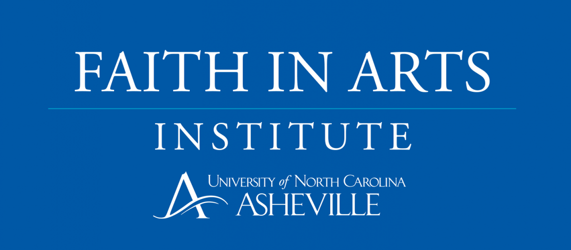 """Words """"Faith in Arts Institute"""" and UNC Asheville logo on blue background"""